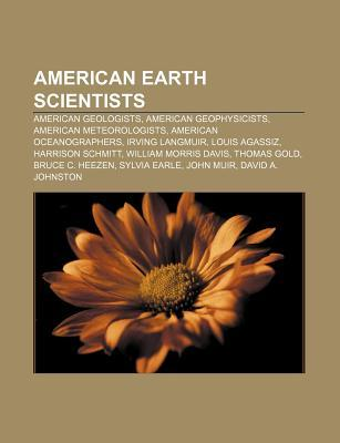 American Earth Scientists: Matthew Fontaine Maury, John Holdren, Roger Revelle, Michael Oppenheimer, Peter Doran, Eric Rignot