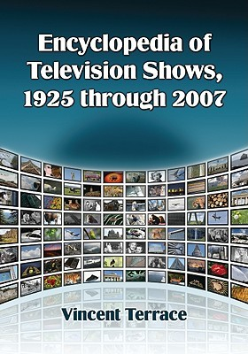 Encyclopedia of Television Shows, 1925-2007, Volumes 1-4