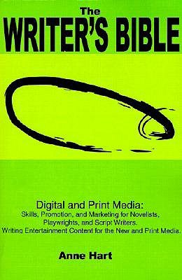 The Writer's Bible: Digital and Print Media: Skills, Promotion, and Marketing for Novelists, Playwrights, and Script Writers. Writing Entertainment Content for the New and Print Media