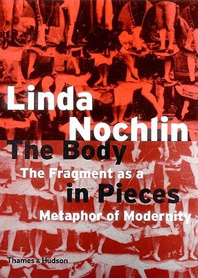 The Body in Pieces by Linda Nochlin