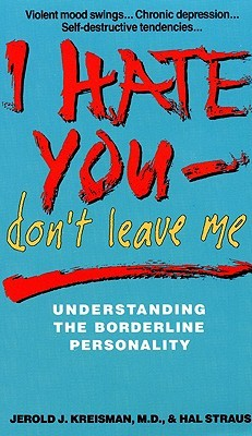 I Hate You, Dont Leave Me: Understanding the Borderline Personality
