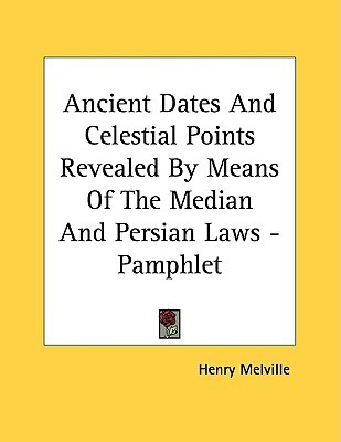 Ancient Dates and Celestial Points Revealed by Means of the Median and Persian Laws - Pamphlet