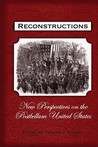 Reconstructions: New Perspectives on Postbellum America