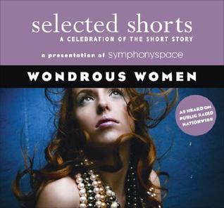 Selected Shorts: Wondrous Women