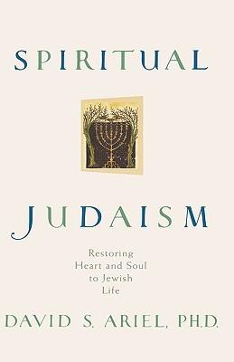 Spiritual Judaism: Restoring Heart and Soul to Jewish Life