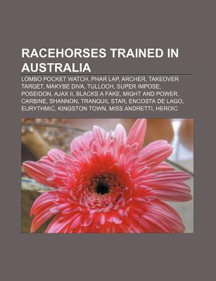 Racehorses Trained in Australia: Lombo Pocket Watch, Phar Lap, Archer, Takeover Target, Makybe Diva, Tulloch, Super Impose, Poseidon, Ajax II
