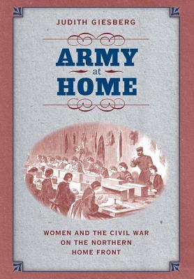army-at-home-women-and-the-civil-war-on-the-northern-home-front