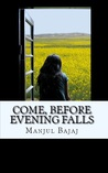 Come, Before Evening Falls