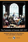 The Federation of Canada 1867-1917