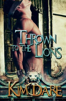 Thrown to the lions: volume one by Kim Dare