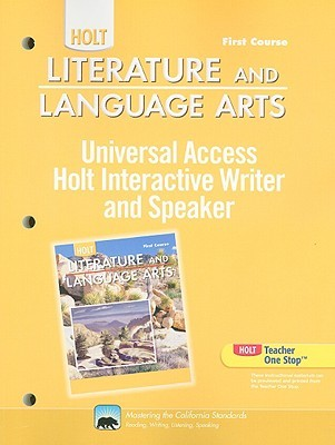 California Holt Literature and Language Arts: Universal Access Holt Interactive Writer and Speaker: First Course