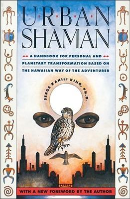 Urban Shaman by Serge Kahili King