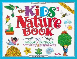 The Kids' Nature Book: 365 Indoor / Outdoor Activities and Experiences: 365 Indoor/Outdoor Activites and Experiences (Williamson Kids Can! Books)