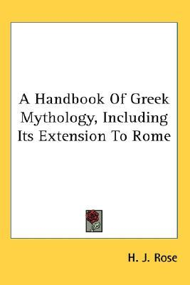 A Handbook of Greek Mythology, Including its Extension to Rome by H.J. Rose