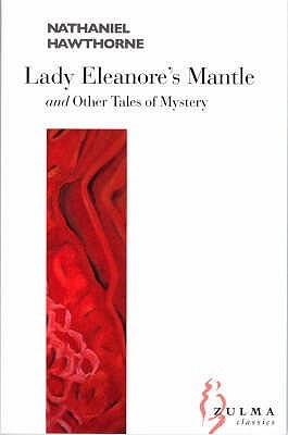 Lady Eleanore's Mantle: And Other Tales Of Mystery