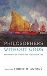 Philosophers Without Gods: Meditations on Atheism and the Secular Life