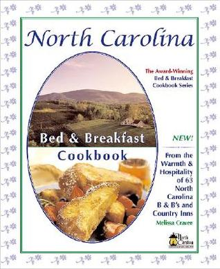 North Carolina Bed & Breakfast Cookbook: From the Warmth & Hospitality of 63 North Carolina B&b's and Country Inns