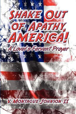 Shake Out of Apathy, America!: A Lover's Fervent Prayer