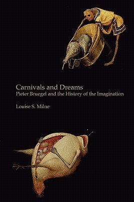 Carnivals and Dreams: Pieter Bruegel and the History of the Imagination - Monochrome Edition