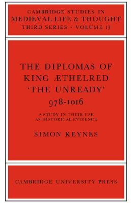 The Diplomas of King Aethlred 'The Unready' 978-1016