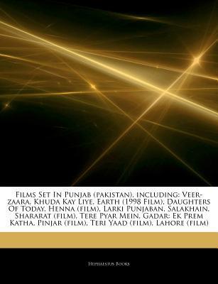 Articles on Films Set in Punjab (Pakistan), Including: Veer-Zaara, Khuda Kay Liye, Earth (1998 Film), Daughters of Today, Henna (Film), Larki Punjaban, Salakhain, Shararat (Film), Tere Pyar Mein, Gadar: Ek Prem Katha, Pinjar (Film)