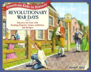Revolutionary War Days: Discover the Past with Exciting Projects, Games, Activities and Recipes
