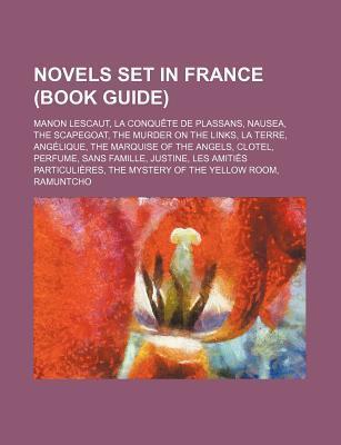 Novels Set in France (Book Guide): Manon Lescaut, La Conquete de Plassans, Nausea, the Scapegoat, the Murder on the Links, La Terre, Angelique
