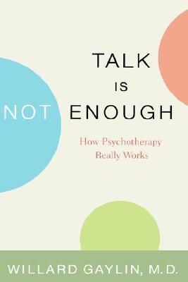 Talk Is Not Enough by Willard Gaylin