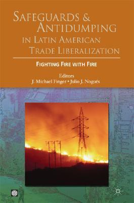 safeguards-and-antidumping-in-latin-american-trade-liberalization-fighting-fire-with-fire