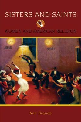 Sisters and Saints: Women and American Religion (Religion in American Life)