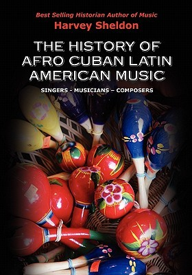 The History of Afro Cuban-Latin Music: Musicians-Composers and Singers