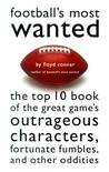 Football's Most Wanted: The Top 10 Book of the Great Game's Outrageous Characters, Fortunate Fumbles, and Other Oddities