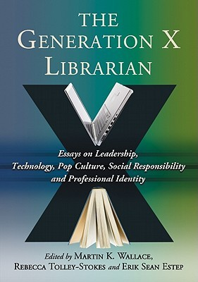 the generation x librarian essays on leadership technology pop  10235323