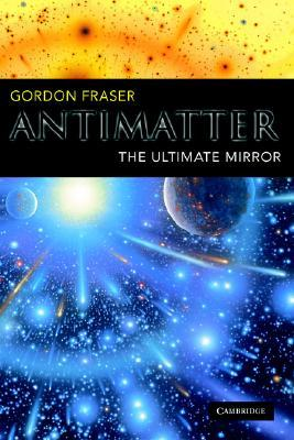 Antimatter: The Ultimate Mirror