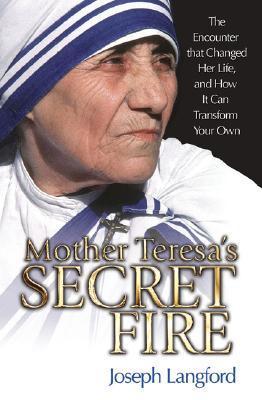 Mother Teresa's Secret Fire by Joseph Langford