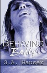 Behaving Badly by G.A. Hauser