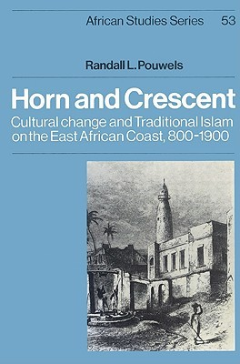 horn-and-crescent-cultural-change-and-traditional-islam-on-the-east-african-coast-800-1900