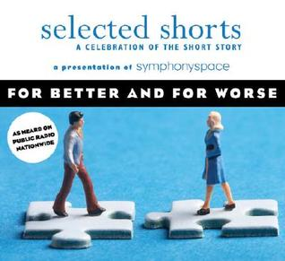 Ebook Selected Shorts: For Better and For Worse by Symphony Space read!