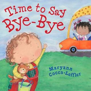 Time to Say Bye-Bye by Maryann Cocca-Leffler