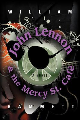 John Lennon and the Mercy Street Cafe by William Hammett