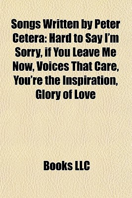 Songs Written by Peter Cetera: Hard to Say I'm Sorry, if You Leave Me Now, Voices That Care, You're the Inspiration, Glory of Love