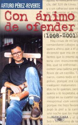 Con ánimo de ofender 1998-2001 by Arturo Pérez-Reverte