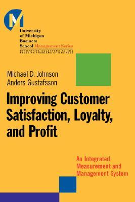 Improving Customer Satisfaction, Loyalty, and Profit: An Integrated Measurement and Management System