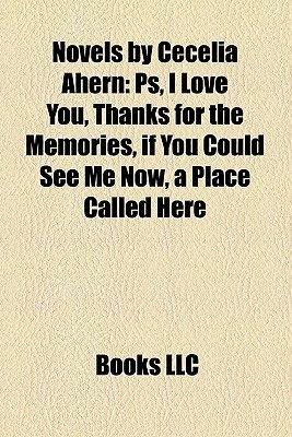 Novels by Cecelia Ahern: Ps, I Love You, Thanks for the Memories, if You Could See Me Now, a Place Called Here