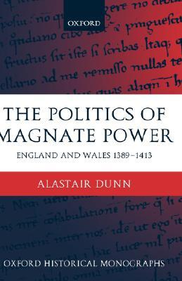 the-politics-of-magnate-power-england-and-wales-1389-1413