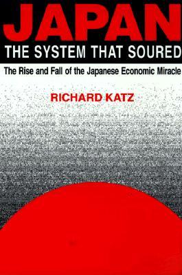 Japan: The System That Soured: The Rise and Fall of the Japanese Economic Miracle