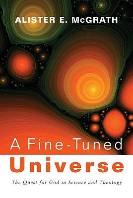 A Fine-Tuned Universe by Alister E. McGrath