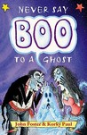Never Say Boo to a Ghost: And Other Haunting Rhymes