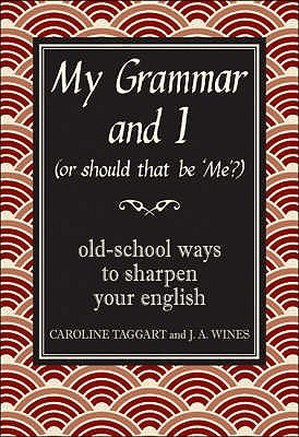 My Grammar and I (Or Should That Be 'Me'?) by Caroline Taggart