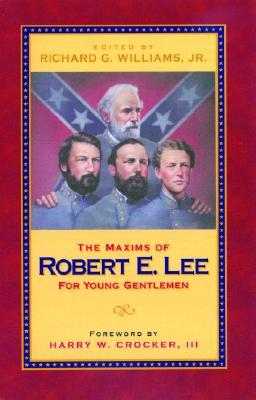 Maxims of Robert E. Lee for Young Gentle by Richard G. Williams Jr.